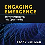 Engaging Emergence: Turning Upheaval into Opportunity | Peggy Holman