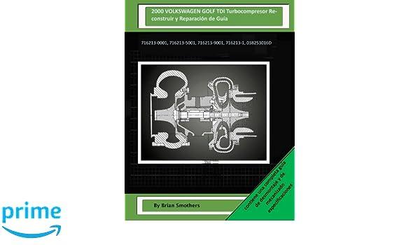 2000 VOLKSWAGEN GOLF TDI Turbocompresor Reconstruir y Reparación de Guía: 716213-0001, 716213-5001, 716213-9001, 716213-1, 038253016D: Brian Smothers: ...