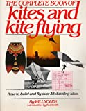 The Complete Book of Kites and Kite Flying: How to Build and Fly Over 35 Dazzling Kites