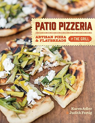 Patio Pizzeria: Artisan Pizza and Flatbreads on the Grill (Patio B&q)