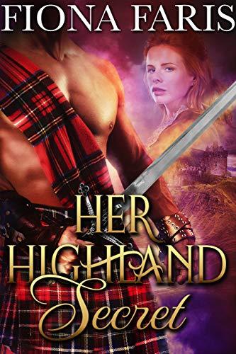 Fiona Faris: Her Highland Secret: Scottish Medieval Highlander Romance Novel (Highlanders of Cadney Book 1)