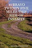 11 bravo twenty five miles this side of Insanity, William S. Stephens, 1430322624