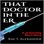 That Doctor in the ER: The Wilmington Files, Book 3 | Rae T. Alexander