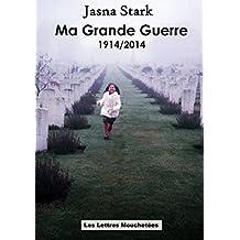 Ma Grande Guerre 1914/2014: Roman (French Edition)