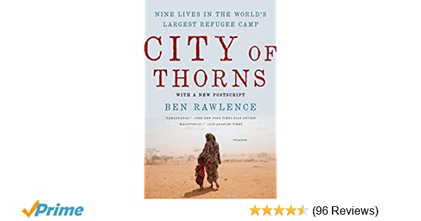 City Of Thorns Nine Lives In The Worlds Largest Refugee Camp Ben Rawlence 9781250118738 Amazon Com Books