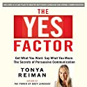 The YES Factor: Get What You Want. Say What You Mean. The Secrets of Persuasive Communication Audiobook by Tonya Reiman Narrated by Tonya Reiman