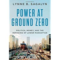 Power at Ground Zero: Politics, Money, and the Remaking of Lower Manhattan