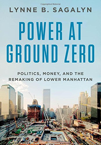 Power at Ground Zero: Politics, Money, and the Remaking of Lower Manhattan por Lynne B. Sagalyn