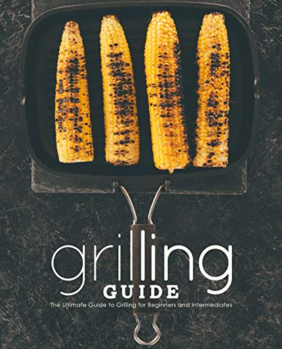 Grilling Guide: The Ultimate Guide to Grilling for Beginners and Intermediates by BookSumo Press