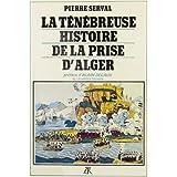 TÉNÉBREUSE HISTOIRE DE LA PRISE D'ALGER (LA)