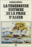 img - for La te ne breuse histoire de la prise d'Alger (French Edition) book / textbook / text book