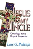 Jesus Is My Uncle: Christology from a Hispanic Perspective