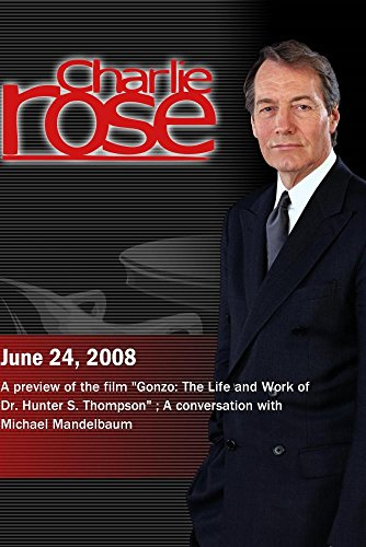 (Charlie Rose - Gonzo:The Life and Work of Dr. Hunter S. Thompson; Michael Mandelbaum(June 24, 2008))