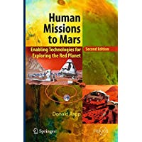 Human Missions to Mars: Enabling Technologies for Exploring the Red Planet (Springer Praxis Books)