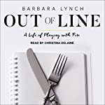 Out of Line: A Life of Playing with Fire | Barbara Lynch