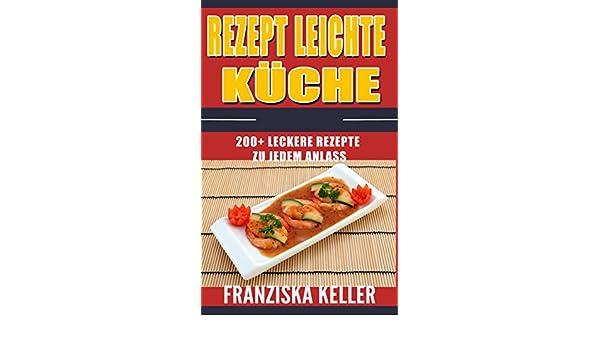Amazon Com Rezept Leichte Kuche 200 Leckere Rezepte Zu Jedem