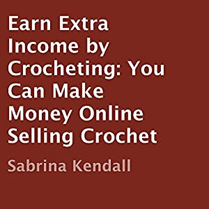 Earn Extra Income by Crocheting Audiobook