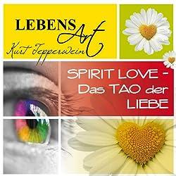 Lebensart: Spirit Love - Das Tao der Liebe