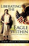 Liberating the Eagle Within, Jimmy David Griffith, 1615795995