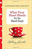 img - for What Your Heart Needs for the Hard Days: 52 Encouraging Truths to Hold On To book / textbook / text book