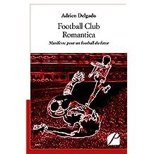 Football Club Romantica: Manifeste pour un football du futur (Essai)