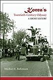 Korea's Twentieth-Century Odyssey, Michael E. Robinson, 0824831748