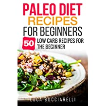 Paleo Diet Recipes For Beginners: 50 Low Carb Recipes For The Beginner (Weight Loss)