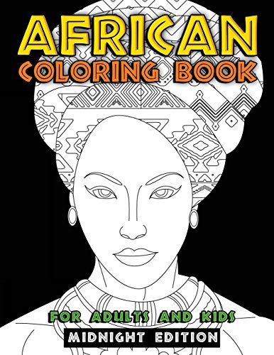 : African Coloring Book for Adults and Kids Midnight Edition: Traditional African American Heritage & Culture Inspired Art and Designs to Relieve Stress ... is Beautiful Activity Books) (Volume 2)