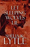 Let Sleeping Wolves Lie, Shelia K. Lytle, 1448953693