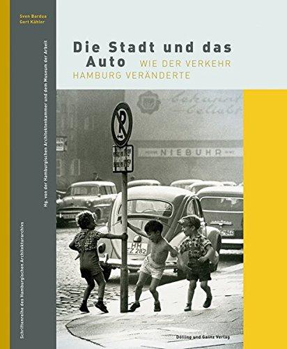 Die Stadt und das Auto: Wie der Verkehr Hamburg veränderte (Schriftenreihe des Hamburgischen Architekturarchivs)