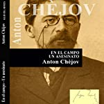 En el campo y Un asesinato ['In the Field' and 'Murder'] | Anton Chèjov