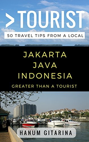 Greater Than a Tourist – Jakarta Java Indonesia: 50 Travel Tips from a Local