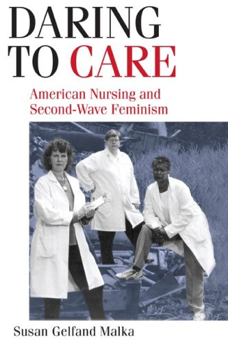 Daring to Care: American Nursing and Second-Wave Feminism