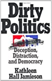 Dirty Politics: Deception, Distraction, and Democracy (Oxford Paperbacks)