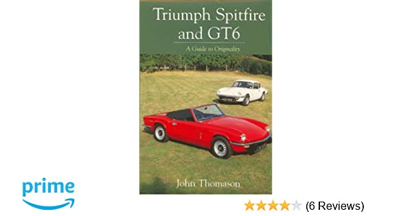 triumph spitfire and gt6 a guide to originality john thomason rh amazon com