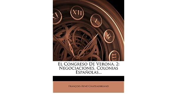 El Congreso De Verona, 2: Negociaciones, Colonias Españolas... (Spanish Edition): François-René Chateaubriand: 9781278415598: Amazon.com: Books