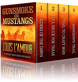 GUNSMOKE AND MUSTANGS: The Louis L'Amour 4 Book Western Bundle - Riders Of The Dawn , Lit A Shuck For Texas, Trail To Crazy Man, Showdown Trail by [L'Amour, Louis]