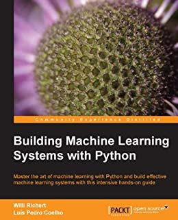 Building Machine Learning Systems with Python by [Richert, Willi, Coelho, Luis Pedro]