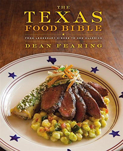 The Texas Food Bible: From Legendary Dishes to New Classics by Dean Fearing