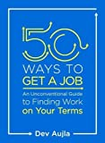 img - for 50 Ways to Get a Job: An Unconventional Guide to Finding Work on Your Terms book / textbook / text book
