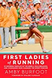 img - for First Ladies of Running: 22 Inspiring Profiles of the Rebels, Rule Breakers, and Visionaries Who Changed the Sport Forever book / textbook / text book