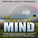 Peace of Mind: Guided Meditation and Self Hypnosis for Stress Management, Anxiety Relief, Inner Peace and Mindfulness Speech by  Emotional Health Techniques Narrated by  Emotional Health Techniques