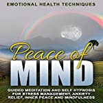 Peace of Mind: Guided Meditation and Self Hypnosis for Stress Management, Anxiety Relief, Inner Peace and Mindfulness |  Emotional Health Techniques