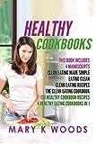 Healthy Cookbooks: 130 Healthy Cookbook Recipes Bundle, 4 Manuscripts: Clean Eating Made Simple, Eating Clean, Clean Eating Recipes and The Clean Eating Cookbook. 4 Healthy Eating Cookbooks in 1