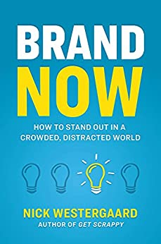 Brand Now: How to Stand Out in a Crowded, Distracted World by [Westergaard, Nick]