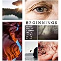 Beginnings: The First Seven Days of the Rest of Your Life Audiobook by Steve Wiens Narrated by Steve Wiens
