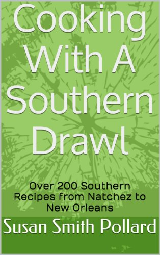 Cooking With A Southern Drawl: Over 200 Southern Recipes from Natchez to New Orleans (Pollard Cookbook)