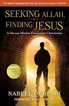 Seeking Allah, Finding Jesus: A Devout Muslim Encounters Christianity by [Qureshi, Nabeel]