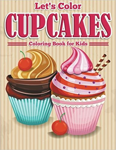 Let\'s Color Cupcakes - Coloring Book for Kids: Speedy Publishing LLC ...