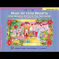 Music for Little Mozarts Little Mozarts Perform the Nutcracker: 8 Favorites form Tchaikovsky's Nutcracker Suite book cover